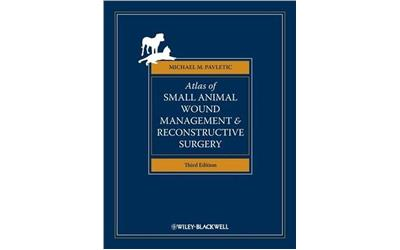 Atlas of Small Animal Wound Management and Reconstructive Surgery by Michael M Pavletic